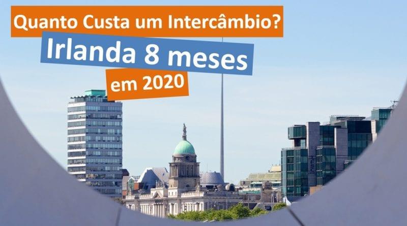 Quanto custa um intercâmbio na Irlanda - 8 meses - 2020